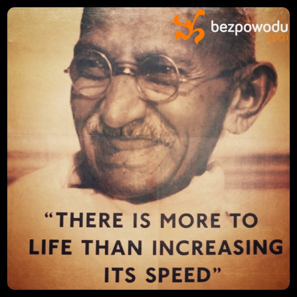 There is more in life than increasing its speed. | BezPowodu.com |