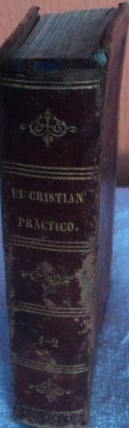 EL CRISTIANO PRACTICO Y PROPAGADOR DE LA MORAL CATOLICA, 2 tomos en uno solo, PBRO. JOAQUIN MARTINEZ CABALLERO, Cura de la parroquia de SANTA CRUZ Y SOLEDAD DE MEXICO, IMPRENTA DE I. ESCALANTE Y COMPAÑIA, 1870