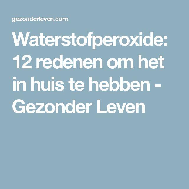 Waterstofperoxide: 12 redenen om het in huis te hebben - Gezonder Leven