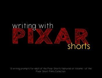 Writing with Pixar Shorts: 13 Writing Prompts Using Volume 1 Pixar Shorts Collection. Personal Narratives, Persuasive, How To, Fictional Narratives
