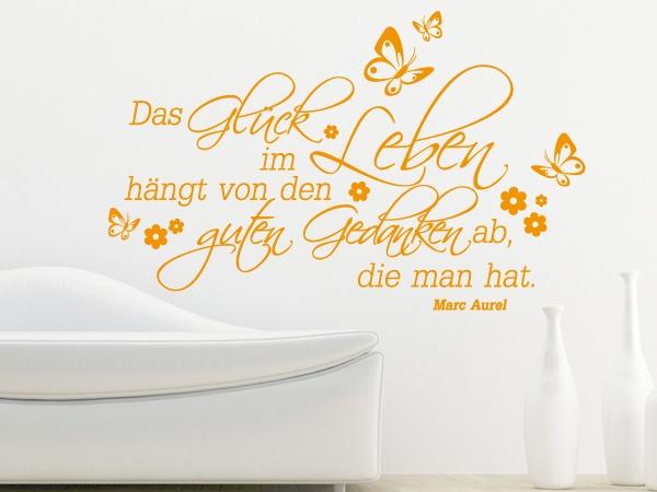 Wunderschöner Wandspruch: Das Glück im Leben hängt von den guten Gedanken ab, die man hat. – Marc Aurel