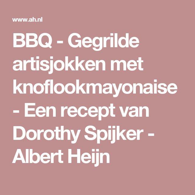 BBQ - Gegrilde artisjokken met knoflookmayonaise - Een recept van Dorothy Spijker - Albert Heijn
