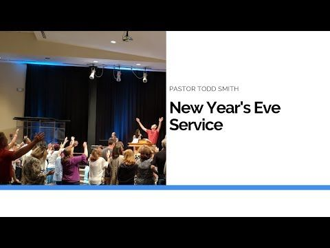 New Year's Eve Service - Pastor Todd Smith - YouTube | Sid