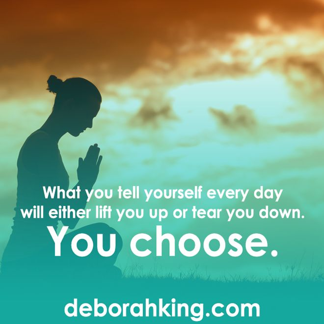 Inspirational Quote: What you tell yourself every day will either lift you up or tear you down. You choose. Hugs, Deborah #Qotd #EnergyHealing #Wisdom