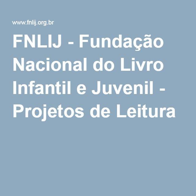 FNLIJ - Fundação Nacional do Livro Infantil e Juvenil - Projetos de Leitura                                                                                                                                                     Mais