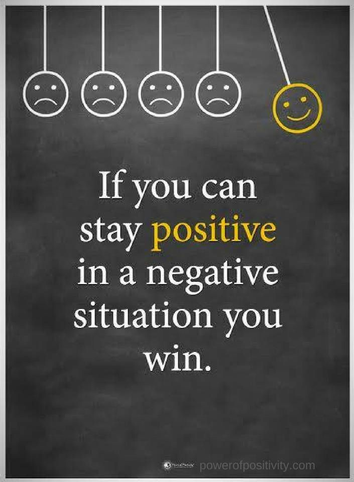 Quotes If you can stay positive in a negative situation you win.