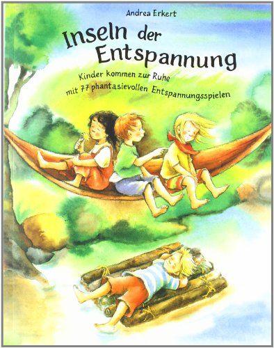 Inseln der Entspannung: Kinder kommen zur Ruhe mit 77 phantasievollen Entspannungsspielen: Amazon.de: Andrea Erkert, Susanne Szesny, Yvonne Hoppe-Engbring: Bücher