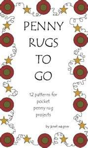 Penny Rugs to Go: 12 Patterns for Pocket Penny Rug Projects by Janet Wagner