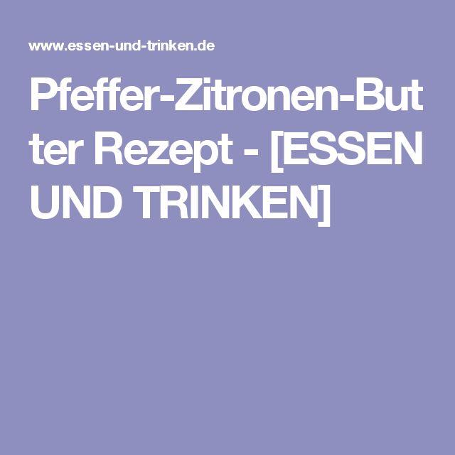 Pfeffer-Zitronen-Butter Rezept - [ESSEN UND TRINKEN]