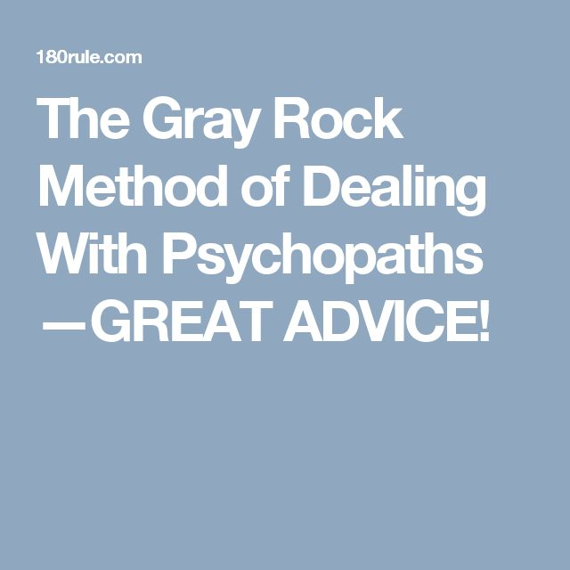 The Gray Rock Method of Dealing With Psychopaths —GREAT ADVICE!