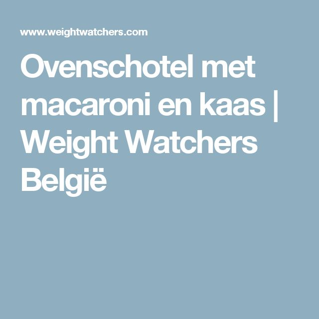 Ovenschotel met macaroni en kaas | Weight Watchers België
