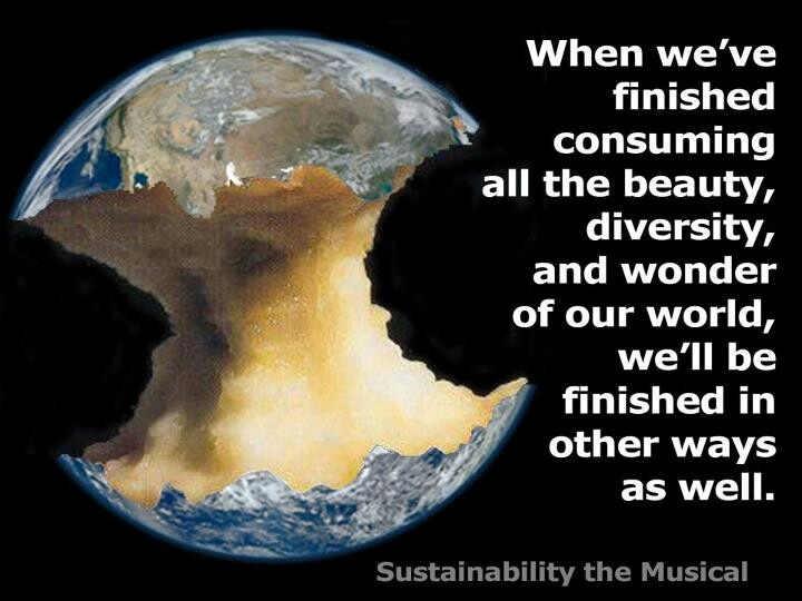 Unfortunate but true.   A recent NASA's study states that we've destroyed the earth so badly,  and we only have a few generations left. What have we done ? Sustainability is the only option.