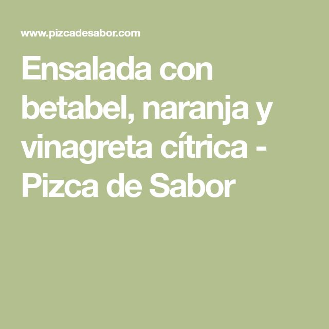 Ensalada con betabel, naranja y vinagreta cítrica - Pizca de Sabor