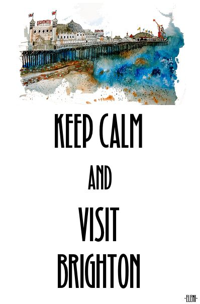 KEEP CALM AND VISIT BRIGHTON - created by eleni