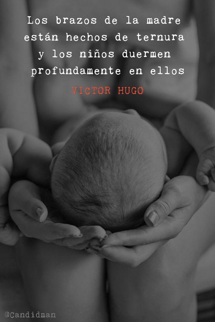 """""""Los brazos de la #Madre están hechos de #Ternura y los niños duermen profundamente en ellos"""". #VictorHugo #Frases #FrasesCelebres #DiaDeLasMadres #Madre #Madres #Mama @candidman"""