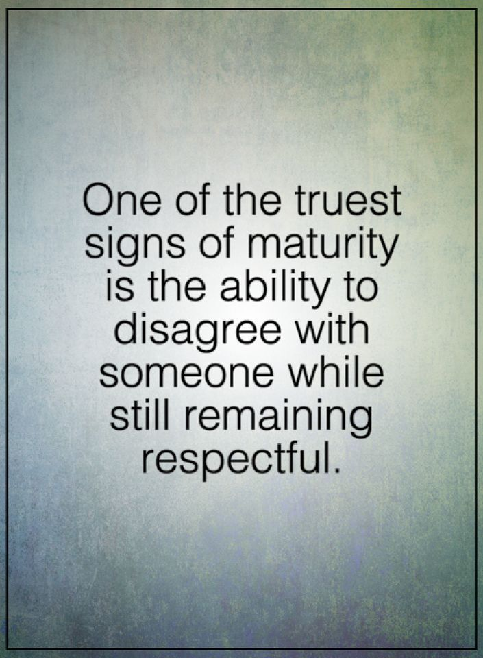"maturity quotes ""One of the truest signs of maturity is the ability disagree with someone while still remaining respectful."" #Quotes #respect #Wisdom"