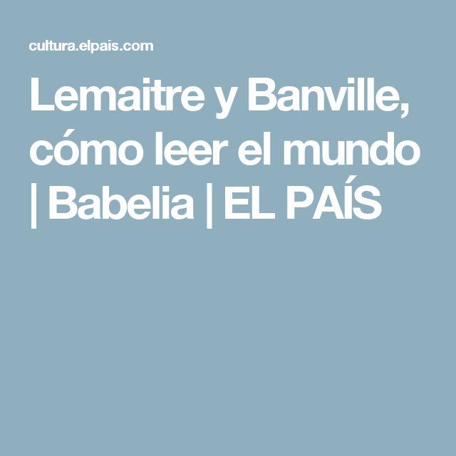 Lemaitre y Banville, cómo leer el mundo   Babelia   EL PAÍS