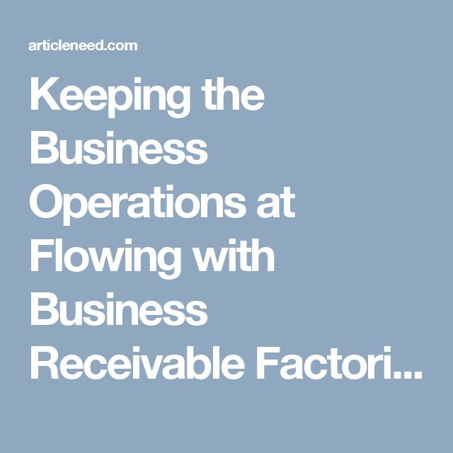 Keeping the Business Operations at Flowing with Business Receivable Factoring Financing - Submit Free Article