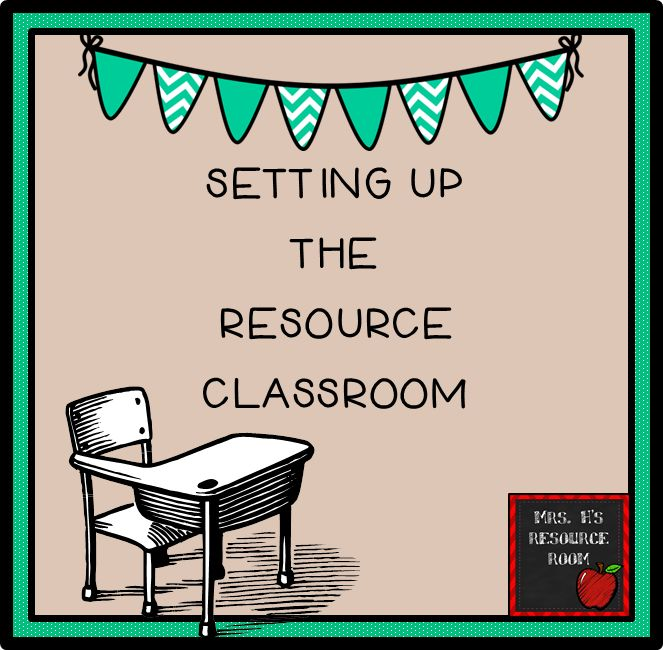 2014 Classroom Setup:  Setting Up The Resource Classroom (A Series)