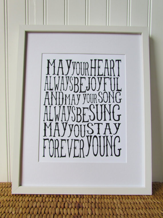 Forever Young by Bob Dylan---Great lyrics to have in a child's bedroom. I want to make one for my nieces!