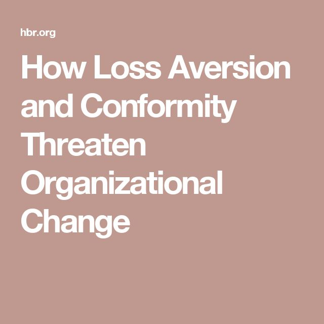 How Loss Aversion and Conformity Threaten Organizational Change