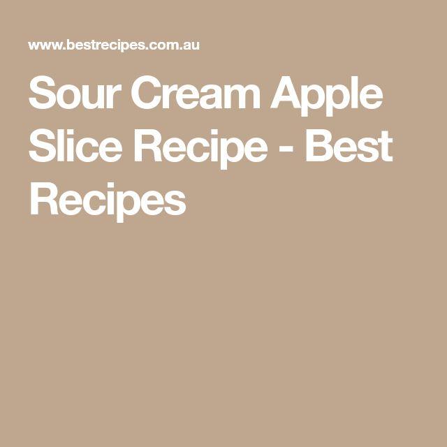 Sour Cream Apple Slice Recipe - Best Recipes