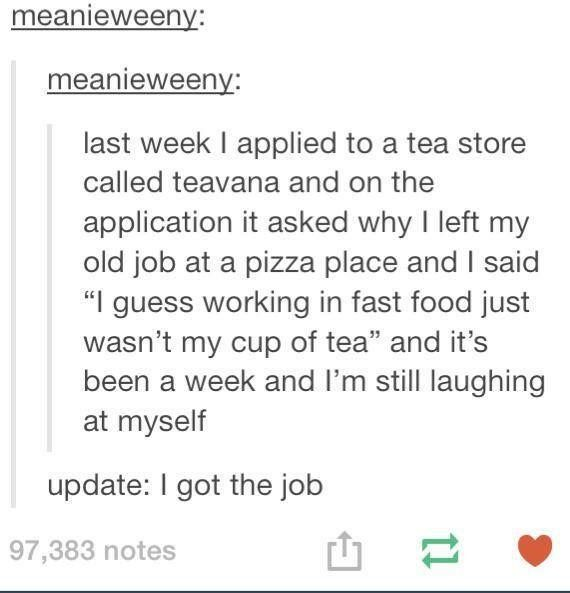 """I thinking making terrible tea puns is a requirement to work at teavana. I can't count the number of times I've heard the phrase """"tea you later"""" from them lol"""