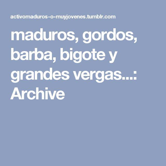 maduros, gordos, barba, bigote y grandes vergas...: Archive
