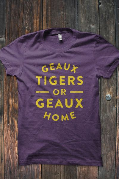 Show off your Bayou Bengal pride in this Geaux Tigers or Geaux Home T-Shirt. Our shirts are true to size and are printed on Canvas unisex shirts. #bourbonandboots
