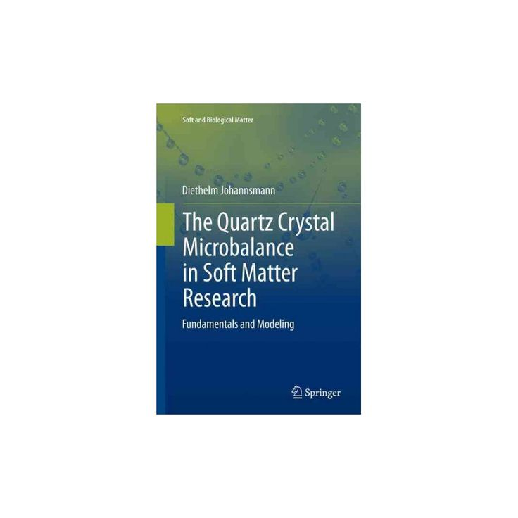 Quartz Crystal Microbalance in Soft Matter Research : Fundamentals and Modeling (Reprint) (Paperback)