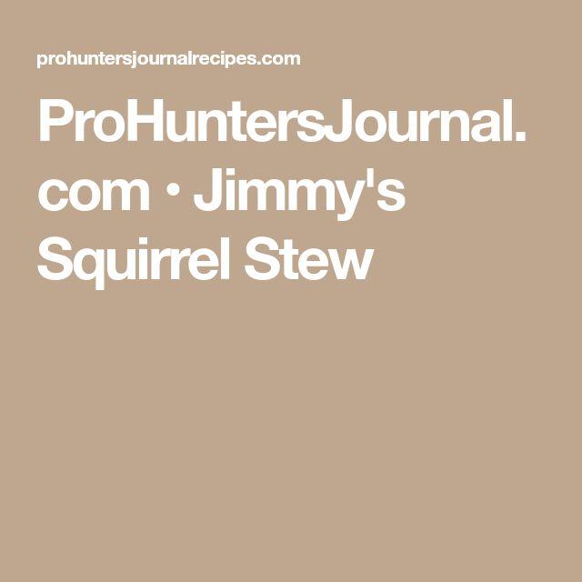 ProHuntersJournal.com • Jimmy's Squirrel Stew