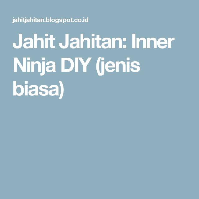 Jahit Jahitan: Inner Ninja DIY (jenis biasa)