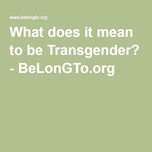 What does it mean to be Transgender? - BeLonGTo.org