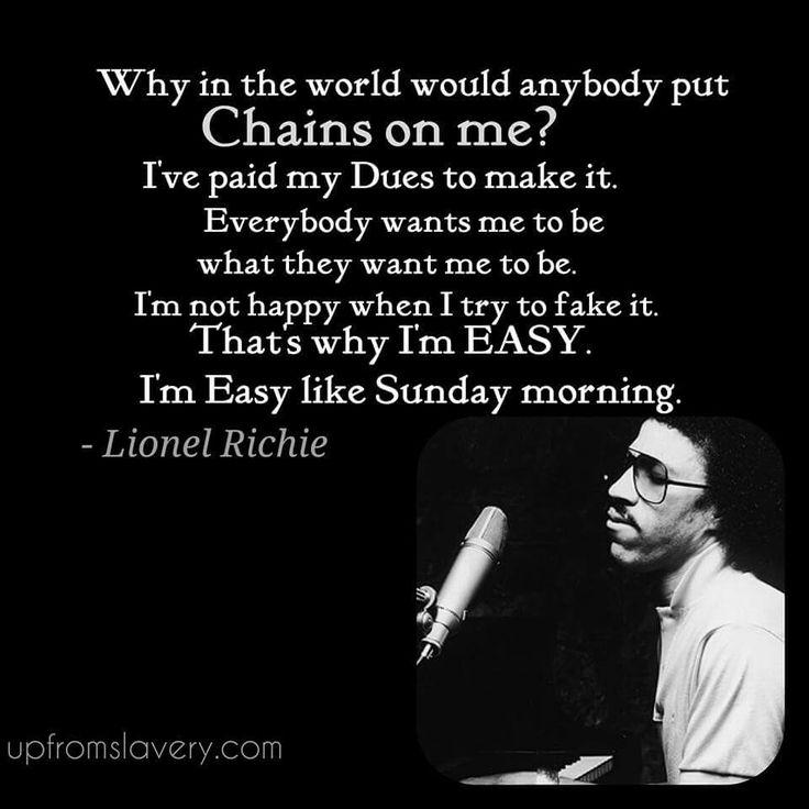 I'm Easy like Sunday morning. _ Lionel Richie