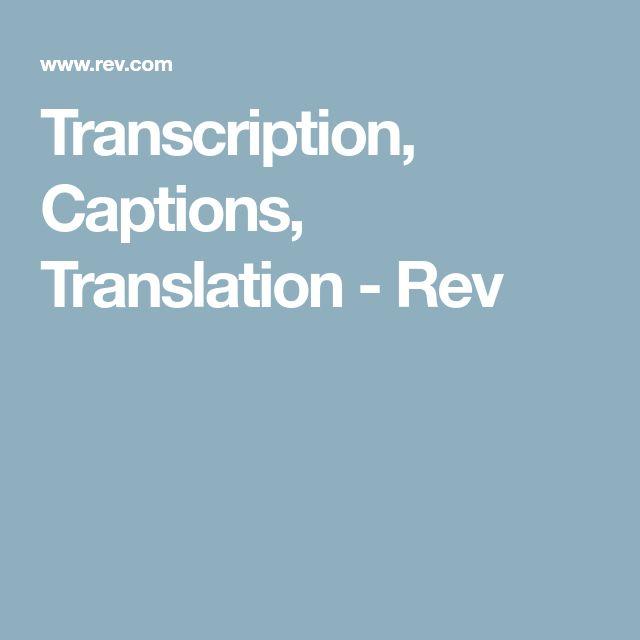 Transcription, Captions, Translation - Rev