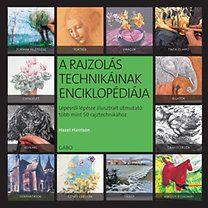 Hazel Harrison: A rajzolás technikáinak enciklopédiája - Lépésről lépésre illusztrált útmutató több mint 50 rajztechnikához
