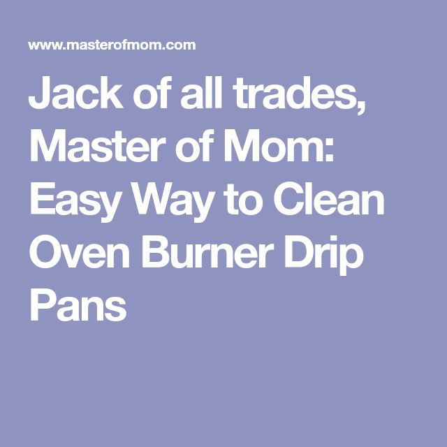 Jack of all trades, Master of Mom: Easy Way to Clean Oven Burner Drip Pans