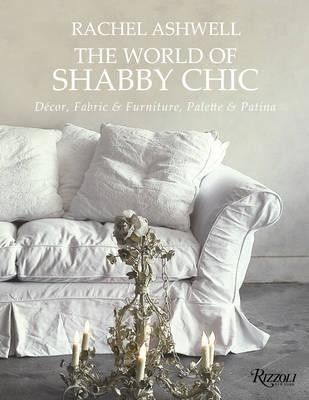 Rachel Ashwell The World of Shabby Chic Beautiful Homes, My Story and Vision