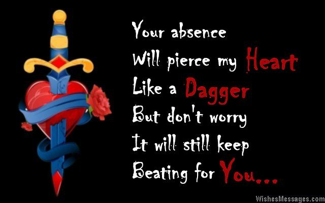 Your absence will pierce my heart like a dagger. But don't worry, it will still keep beating for you. Goodbye. via WishesMessages.com