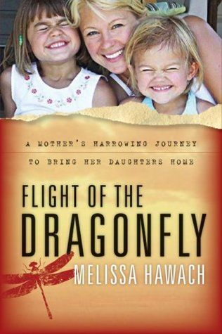 Flight of the Dragonfly: A Mother's Harrowing Journey to Bring Her Daughters Home