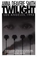 Twilight--Los Angeles, 1992 on the road : a search for American character / Anna Deavere Smith.