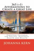 Smashwords – 365 (+1) AFFIRMATIONS TO CREATE A GREAT LIFE: Perpetual Calendar for Success, Happiness, Health & Wealth – a book by Johanna Kern