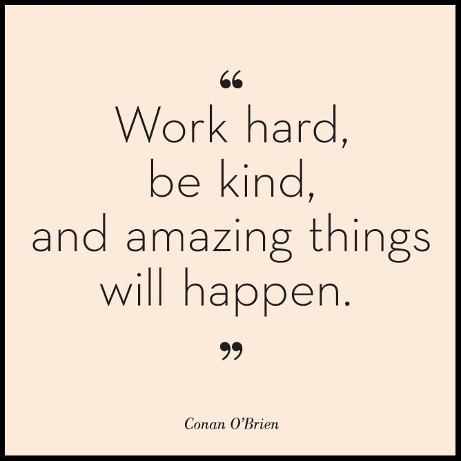 Work hard, be Kind | say what you need to say | Pinterest