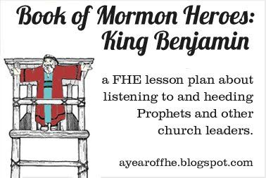 A Year of FHE: 2012 - Wk. 26: King Benjamin... great for right before General Conf.