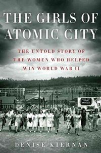 We recommend The Girls of Atomic City by Denise Kiernan