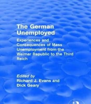 The German Unemployed: Experiences And Consequences Of Mass Unemployment From The Weimar Republic Of The Third Reich PDF