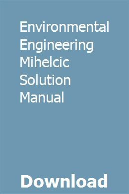 Environmental Engineering Mihelcic Solution Manual Marketing Method Solutions Environmental Engineering
