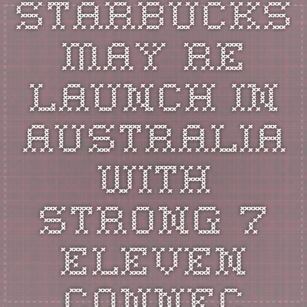 Starbucks may re-launch in Australia with strong 7-Eleven connections