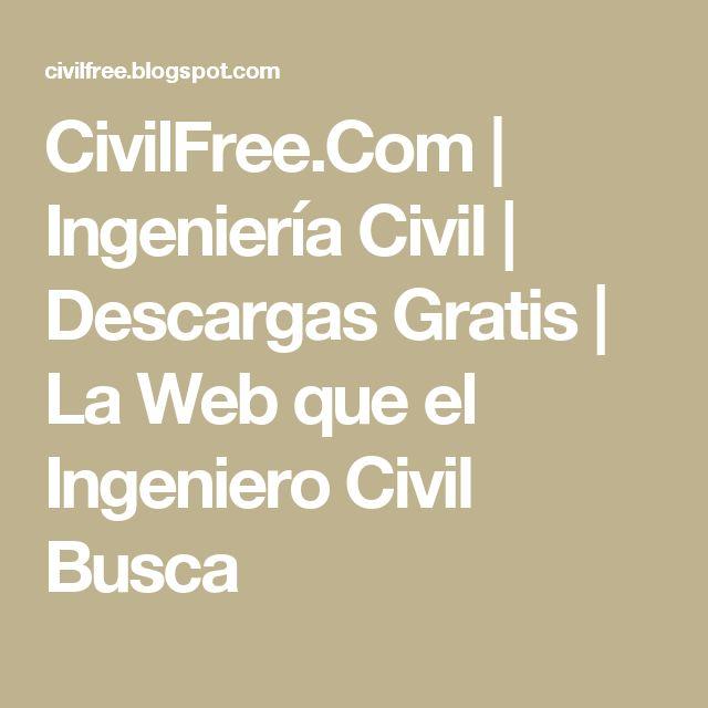 CivilFree.Com | Ingeniería Civil | Descargas Gratis | La Web que el Ingeniero Civil Busca
