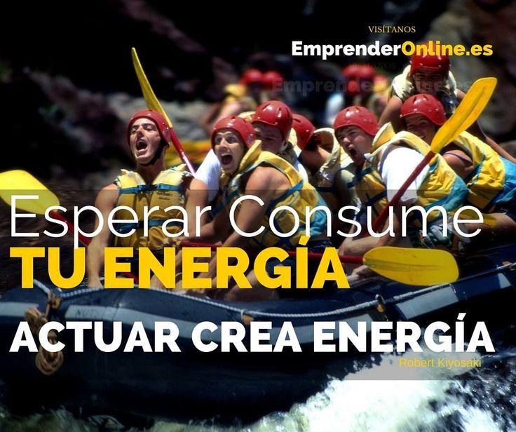 ¿Qué piensas de esta frase? Esperar consume tu energía. Actuar crea energía.